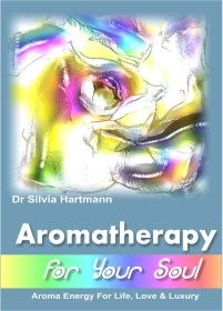 Aromatherapy for your soul - a new book on aromatherapy with energy by Dr Silvia Hartmann